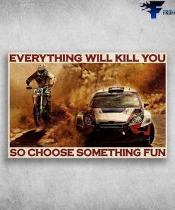 Motocross Racing Rally Car - Everything Will Kill You, So Choose Something Fun