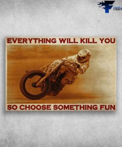 Motocycle Man - Everything Will Kill You, So Choose Something Fun