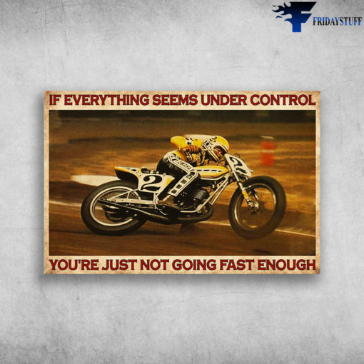 Motorcycle Man - If Everything Seems Under Control, You're Just Not Going Fast Enough