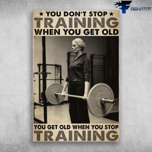Old Laydy Weightlifting - You Don't Stop Training When You Get Old, You Get Old When You Stop Training