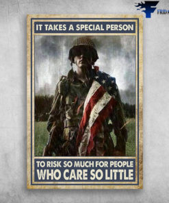 American Soldier - It Takes A Special Person, To Risk So Much For People, Who Care So Little