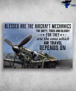 Army Plane - Blessed Are The Aircraft Mechanics, The Dirty, Tired And Bloody For They, Are Travel Depends On
