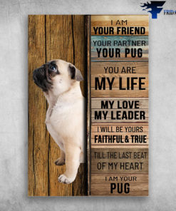 Bug Dog - I Am Your Friend, Your Partner, Your Pug, You Are My Life, My Love, My Leader, I Will Be Yours Faithful And True, Till The Last Beat Of M Heart, I AM Your Pug