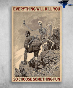 Climbing Man And The Skull - Everything Will Kill You, So Choose Something Fun
