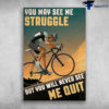 Cycling Man - You May See Me Struggle. But You Will Never See Me Quit