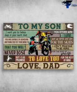 Dad And Son Motocross - To My Son, I Want You To Believe Deep In Your Heart, That You Are Capable Of Achieving Anything You Put Your Mind To, That You Will Never Lose, You Either Win Or Learn, Just Go Forth And Aim For The Skies