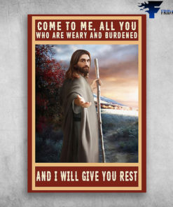 Jesus Christ - Come To Me, All You Who Are Weary And Burdened, And I Will Give You Rest