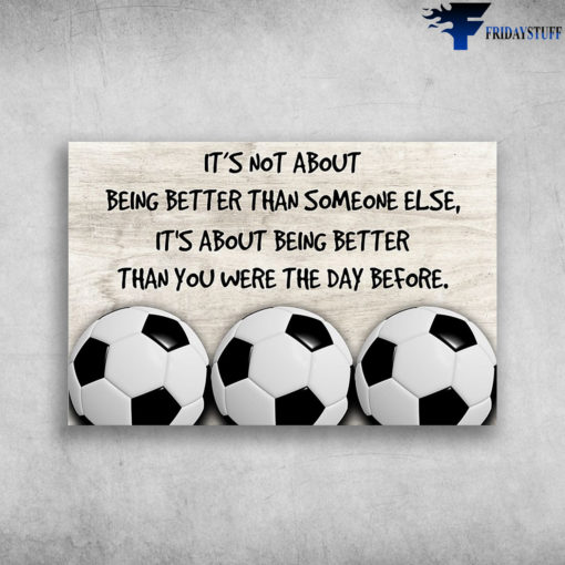 The Football - It's Not About Being Better Than Someone Else, It's About Being Better Than You Were The Day Before