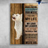 Westie Dog - I Am Your Friend, Your Partner, Your Westie, You Are My Life, My Love, My Leader, I Will Be Yours Faithful And True, Till The Last Beat Of My Heart, I Am Your Westie