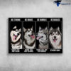 Alaskan Malamute - Be Strong When You Are Weak, Be Brave When You Are Scared, Be Humble When You Are Victorious, Be Badass Everyday