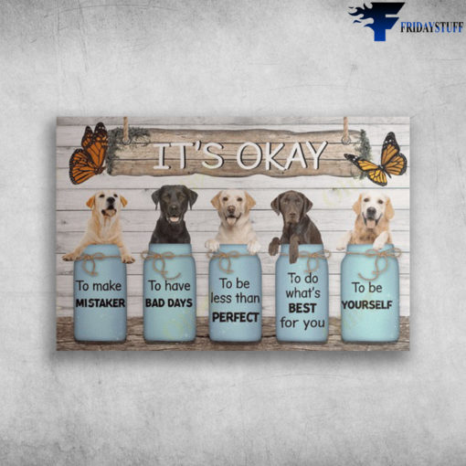 Labrador Retriever - It's Okay, To Make Mistaker, To Have Bad Days, To Be Less Than Perfect, To Do What's Best FOr You, To Be Yourself