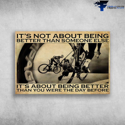 Man Cycling - It's Not About Being Better Than Someone Else, It's About Being Better Than You Were The Day Before