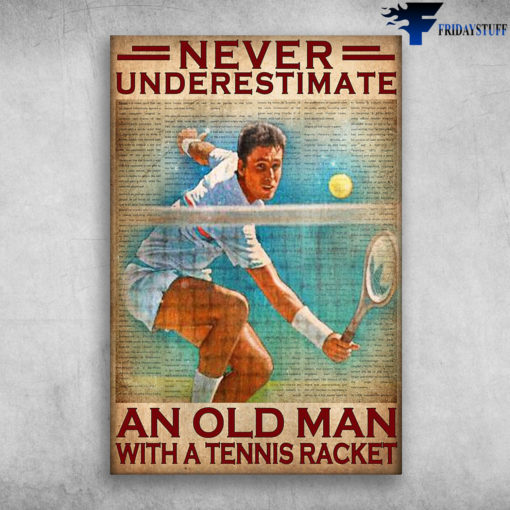 Man Playing Tennis - Never Underestimate, An Old Man With A Tennis Racket
