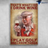 Old Golf Man Drinks Wine - That's What I Do, I Drink Wine, I Play Golf, And I Know Think