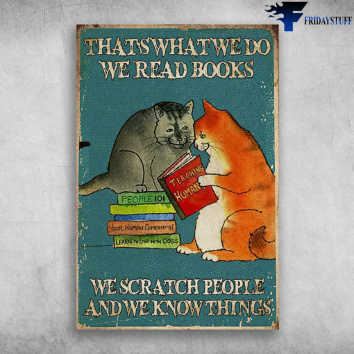 The Cats Read Book - That's What We Do, We Read Books, We Scratch People And We Know Things