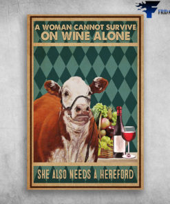 The Cow And Wine - A Woman Cannot Survive On Wine Alone, She Also Needs A Hereford