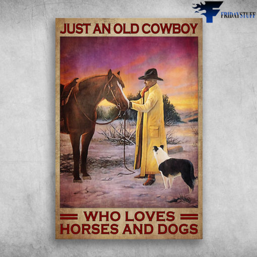 The Cowboy Loves Horses And Dogs - Just An Old Cowboy, Who Loves Horses And Dogs