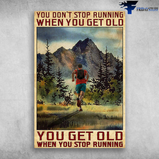 The Running Man - You Don't Stop Running When You Get Old, You Get Old When You Stop Running