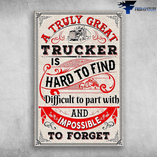 The Truck - A Truly Great, Trucker Is Hard To Find, Difficult To Part With And Impossible To Forget