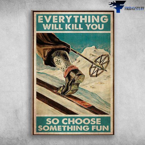 Man Skiing - Everything Will Kill You, So Choose Something Fun