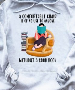 A comfortable chair is of no use to anyone without a good book.