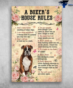 A Boxer's House Rules - Don't Come Home, I Can Sleep Anywhere, Don't Call Me, Let Me Outside, You Must Feed Me, Don't Shhhh Me, If It Lands On The Floor, Don't Think, Don't Move Me, You Will Never Pee Alone Again