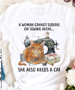 A woman can not survive on sewing alone she alson needs a cat