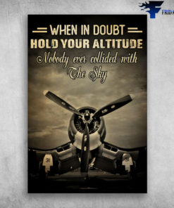 Aircraft - When In Doubt Hold Your Altitude, Nobody Ever Collided With The Sky