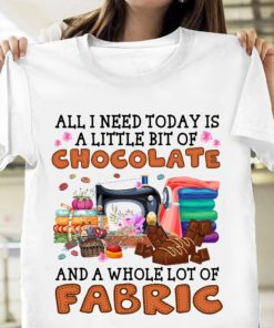 All I need today is a little bit of Chocolate and a who lot of Fabric