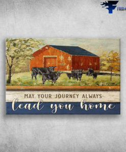 Angus Cow On Farm - May Your Journey Always, Lead You Home