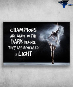 Ballet Dancer - Champions Are Made In The Dark, Before They Are Revealed In Light