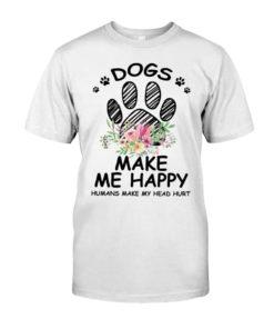 Dogs make me happy Humans make my head hurt - Dog footprint