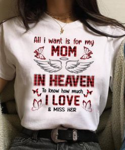 All I want is for my mom in heaven to know how much I love and miss her