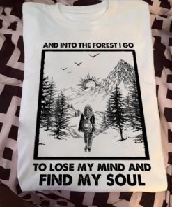 And into the forest I go to lose my mind and find my soul - Girl into the forest