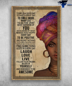 Beautiful Black Girl - Today Is A Good Day To Have A Great Day, To Smile More Worry Less, To Be The Very Best Version Of You, To Do More Of That, Makes You Happy Everyday, To Be Positive, And Regret No Thing, Gift For Mother's Day