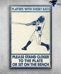 Baseball Player - Players With Short Bats, Please Stand Closer, To The Plate, Or Sit On The Bench