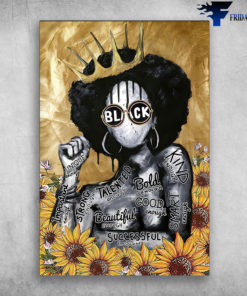 Black Queen - Black Women, Unique, Talented, Bold, Kind, Smart, Good, Beautiful, Successful, Strong, Important, Sunflower, Gift For Mother's Day
