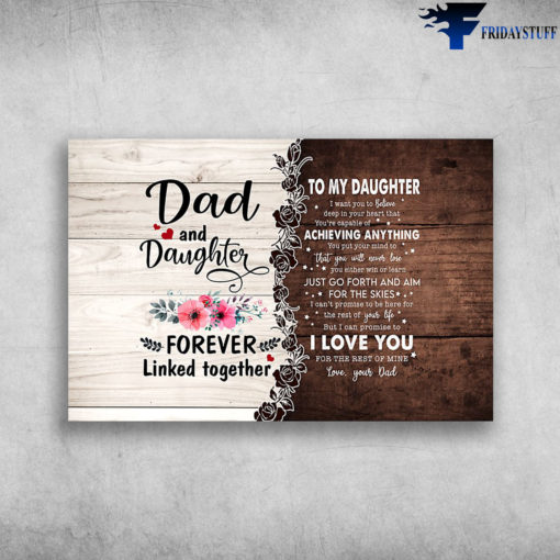 Dad And Daughter - Forever Linked Together, To My Daughter, I Want You To Believe Deep In Your Heart, That You're Capable Of Achieving Anything, You Put Your Mind To, That You Will Never Lose, Just Go Forth And Aim For The Skies