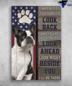 Freanch Bulldog American - When It's Too Hard To Look Back And You're Too Afraid To Look Ahead Look Right Beside You, I'll Be There
