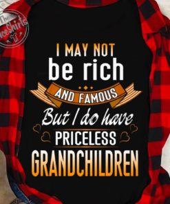I may not be rich and famous but I do have priceless grandchildren