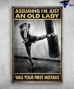 Lady Boxing - Assuming I'm Just An Old Lady Was Your First Mistake, Girl Boxing