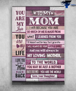 Mom And Daughter - To My Mom, You Are My Love, You Are My Life, I Love You To The Moon Back, I Am Because You Are So Much Of Me Is Made From, What I Learned From You, It Doesn't Matter How Far I Go In Life, I Will Always Be Your Little Girl