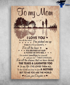 Mom And Daughter - To My Mom, I Love You, For All The Times, You Picked Me Up, When I Was Down, For All The Times, You Brushed My Hair, Ans Tucked Me Into Bed, Or Needed Something For Yourself, And Put Me First Instead