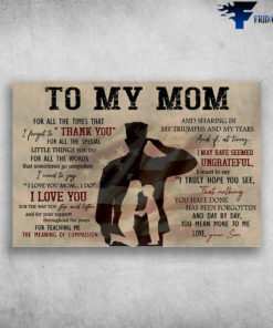 Mom And Son - To My Mom, For All The Times That I Forget To Thank You, For ALl The Special, Little Things You Do, For ALl The Words That Sometimes Go Unspoken, I Need To Say I Love You Mom, I Do