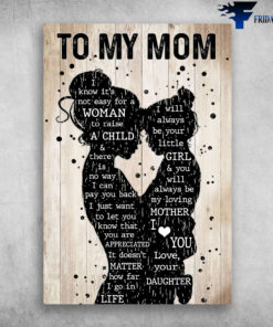 Mon And Daughter - To My Mom, I Know It's Not Easy For A Woman To Raise A Child And There Is No Way I Can Pay You Back, I Just Want To Let You Know That You Are Appreciated, It Doesn't Matter How Far I Go In Life