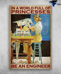 Special Edition - In A World Full Of Princesses, Be An Engineer
