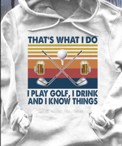 That's what I do I play golf I drink and I know things - Golf club and beer