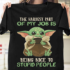 The hardest part of my job is being nice to stupid people - Yoda star war