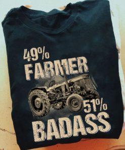 49% farmer 51% badass - Tractor driver