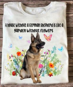 A house without a german shepherd is like a garden without flowers